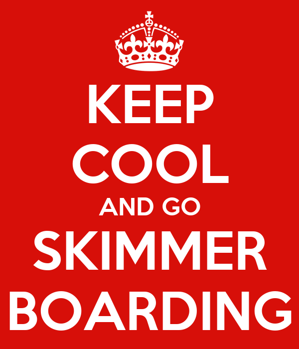 KEEP COOL AND GO SKIMMER BOARDING