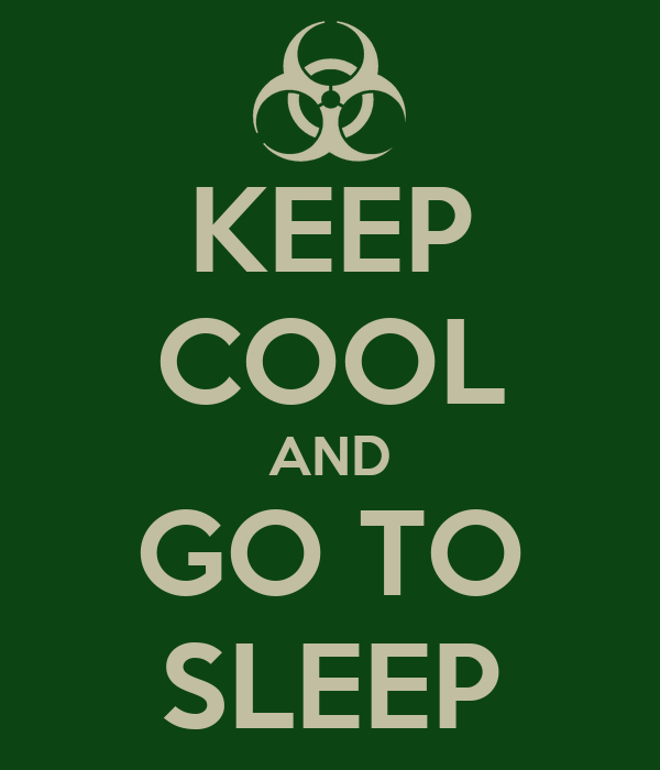 KEEP COOL AND GO TO SLEEP