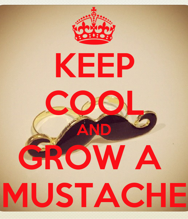 KEEP COOL AND GROW A  MUSTACHE