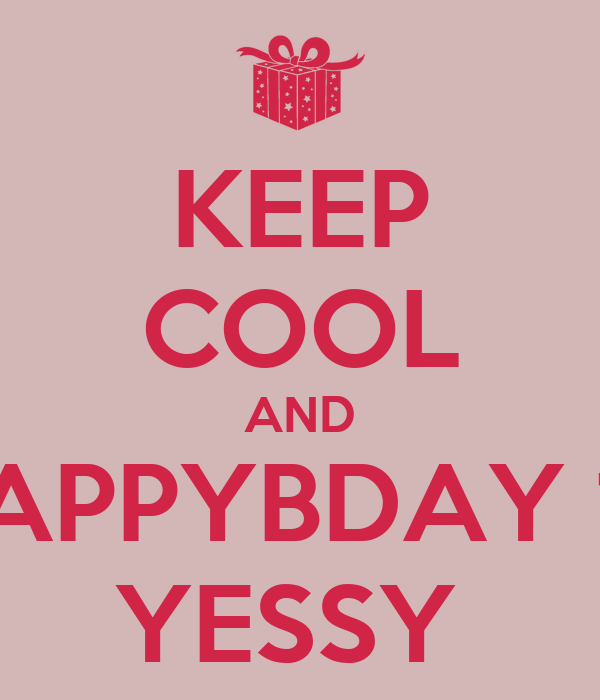 KEEP COOL AND HAPPYBDAY 19 YESSY