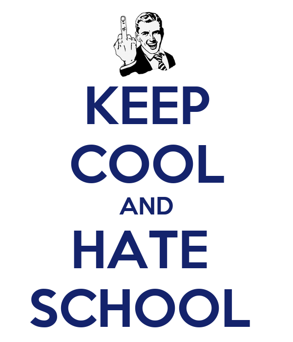KEEP COOL AND HATE  SCHOOL