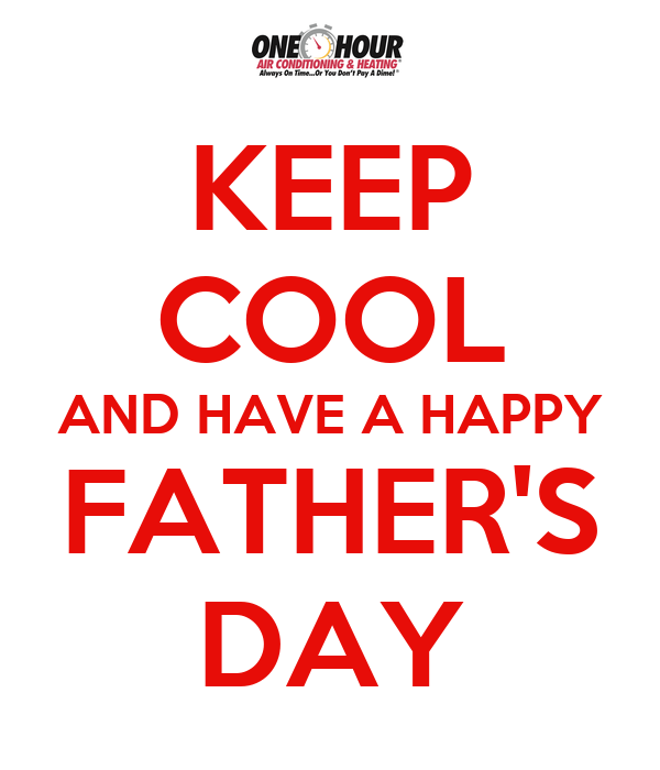 KEEP COOL AND HAVE A HAPPY FATHER'S DAY