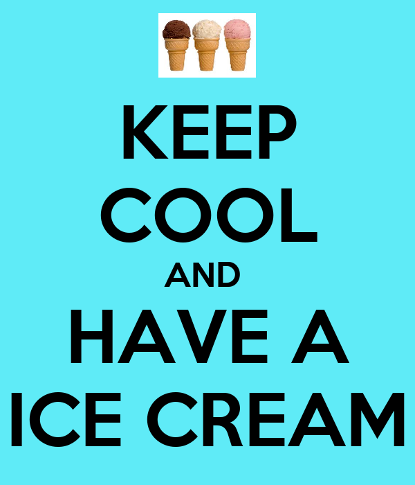 KEEP COOL AND  HAVE A ICE CREAM