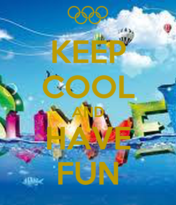 KEEP COOL AND HAVE FUN