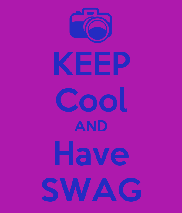 KEEP Cool AND Have SWAG