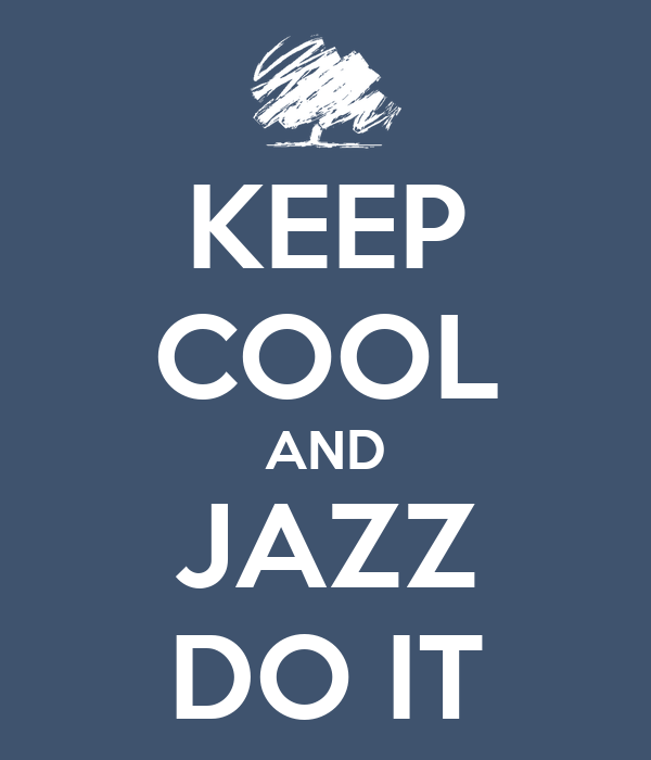 KEEP COOL AND JAZZ DO IT
