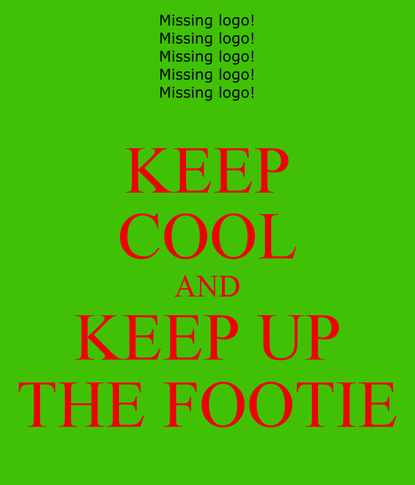 KEEP COOL AND KEEP UP THE FOOTIE