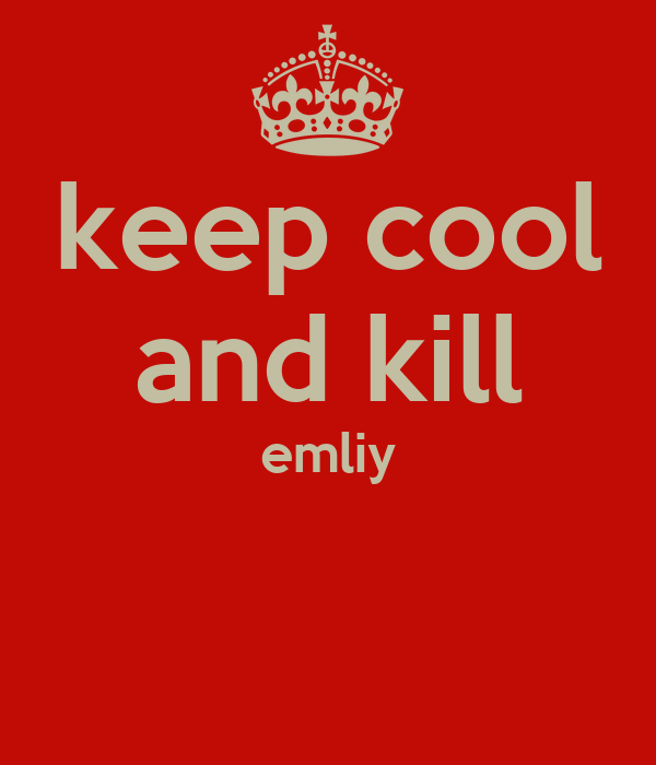keep cool and kill emliy