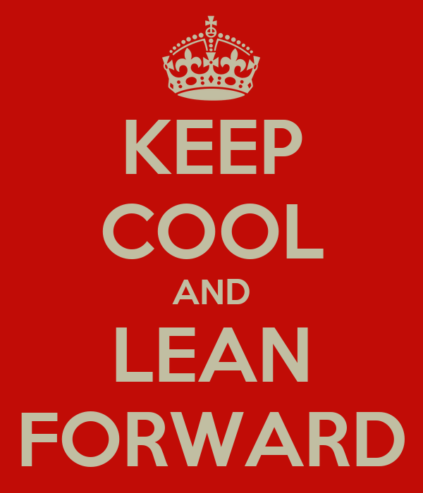 KEEP COOL AND LEAN FORWARD