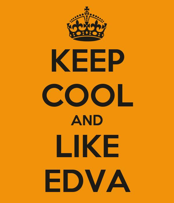 KEEP COOL AND LIKE EDVA