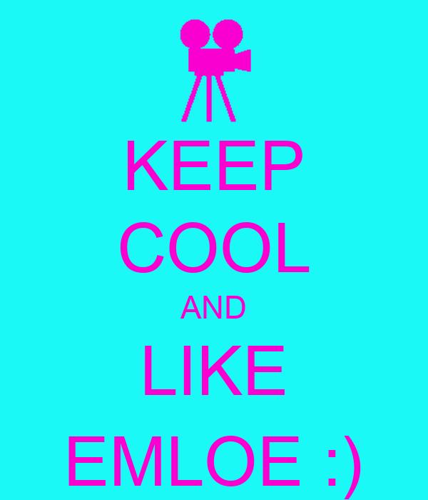 KEEP COOL AND LIKE EMLOE :)