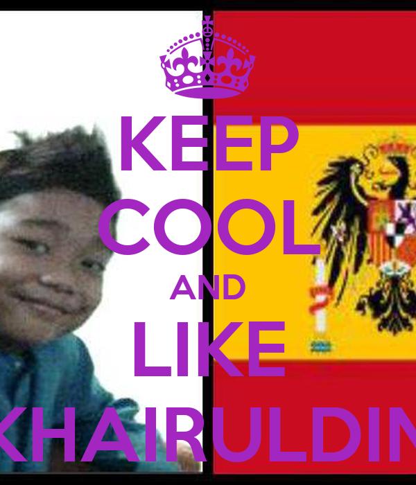 KEEP COOL AND LIKE KHAIRULDIN