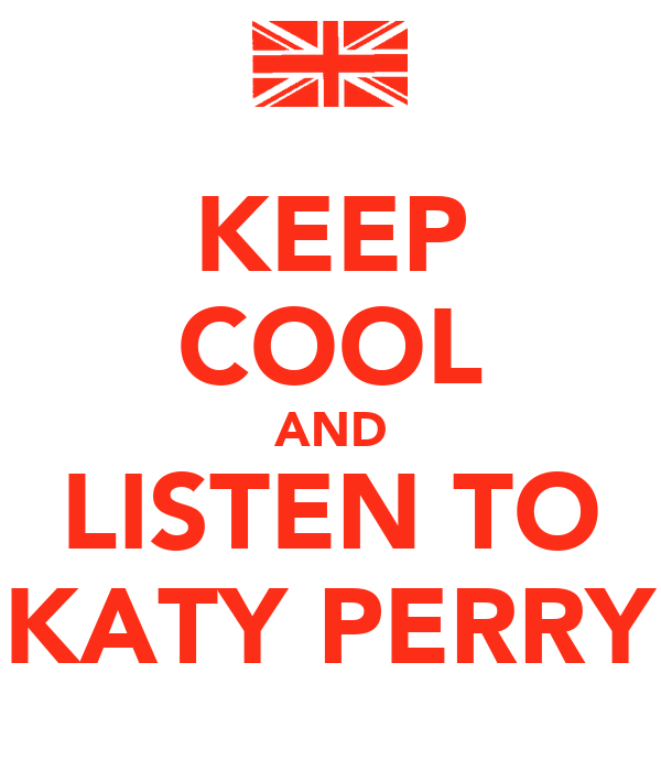 KEEP COOL AND LISTEN TO KATY PERRY