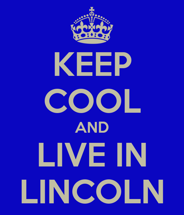 KEEP COOL AND LIVE IN LINCOLN