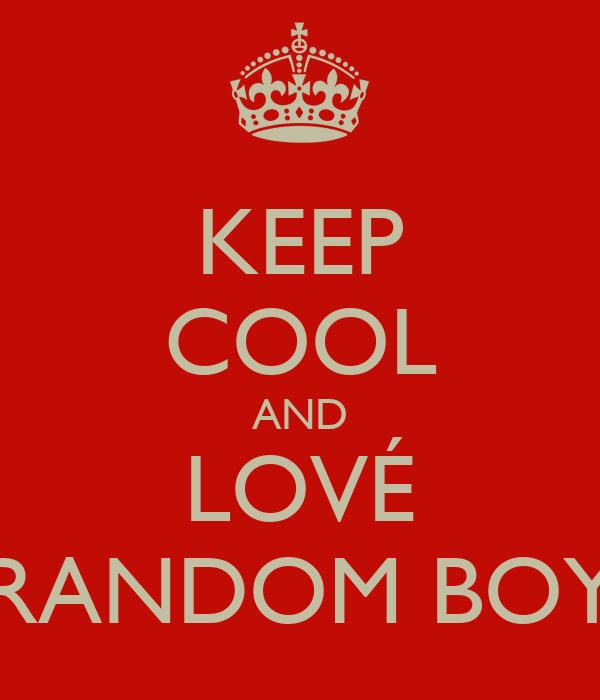 KEEP COOL AND LOVÉ RANDOM BOY