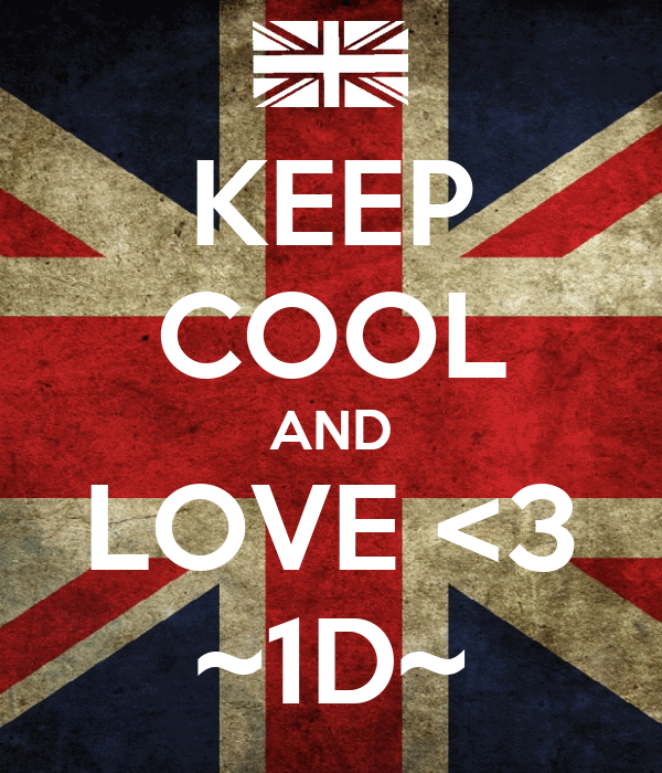 KEEP COOL AND LOVE <3 ~1D~