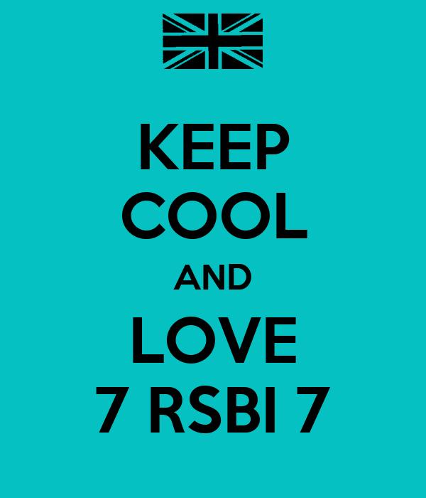 KEEP COOL AND LOVE 7 RSBI 7