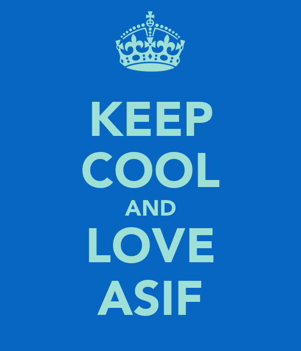 KEEP COOL AND LOVE ASIF