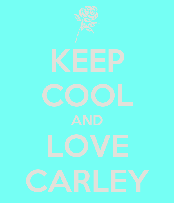 KEEP COOL AND LOVE CARLEY