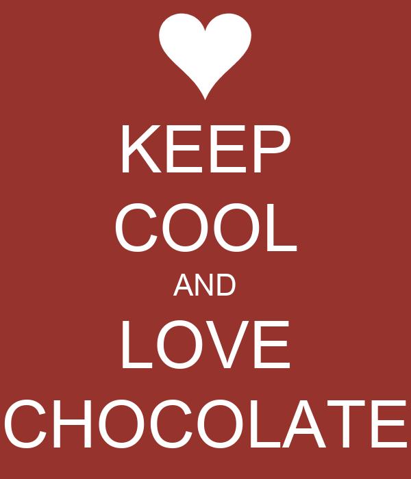 KEEP COOL AND LOVE CHOCOLATE