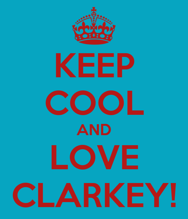 KEEP COOL AND LOVE CLARKEY!