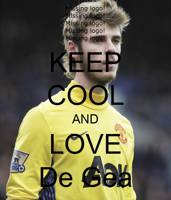 KEEP COOL AND LOVE De Gea