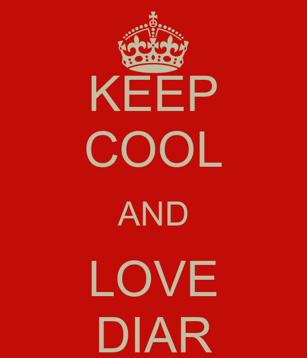 KEEP COOL AND LOVE DIAR