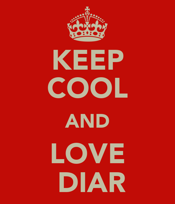 KEEP COOL AND LOVE  DIAR