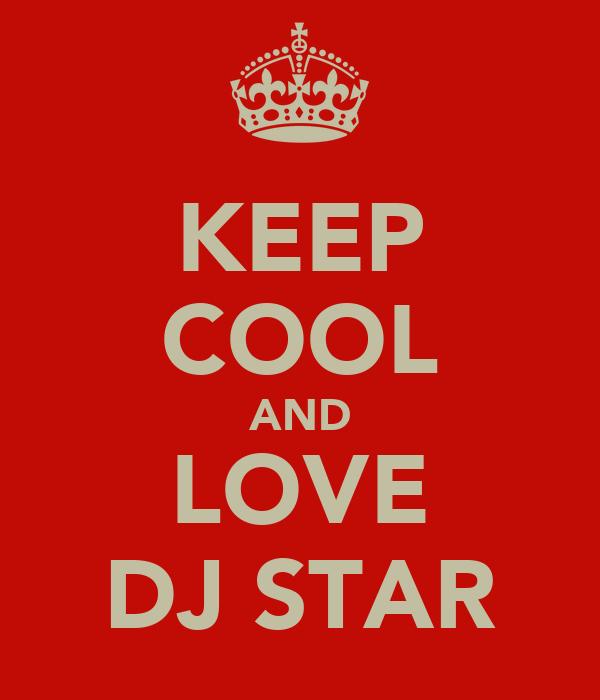 KEEP COOL AND LOVE DJ STAR