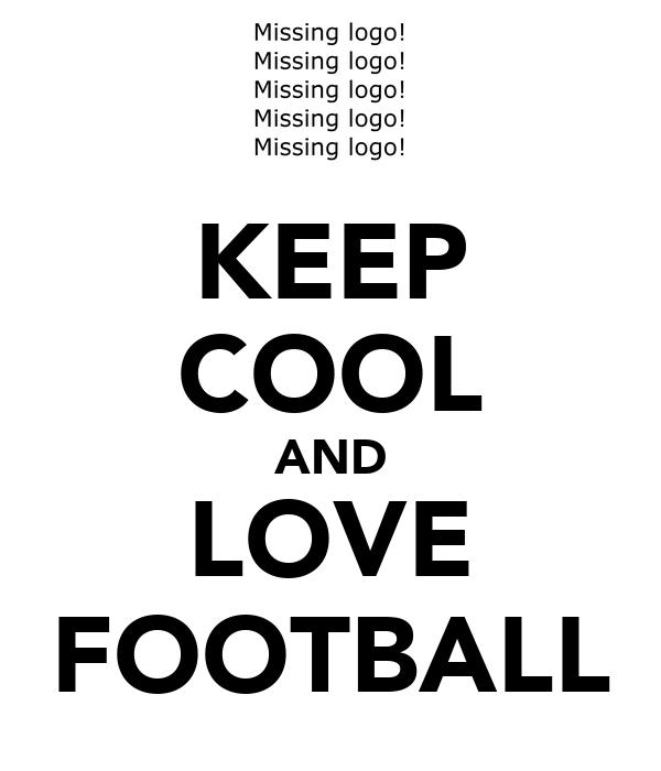 KEEP COOL AND LOVE FOOTBALL
