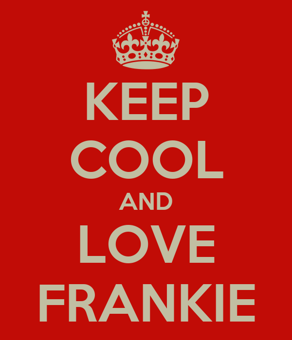 KEEP COOL AND LOVE FRANKIE