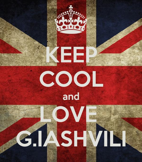 KEEP COOL and LOVE  G.IASHVILI
