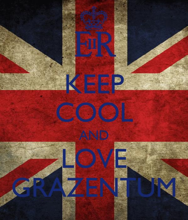 KEEP COOL AND LOVE GRAZENTUM