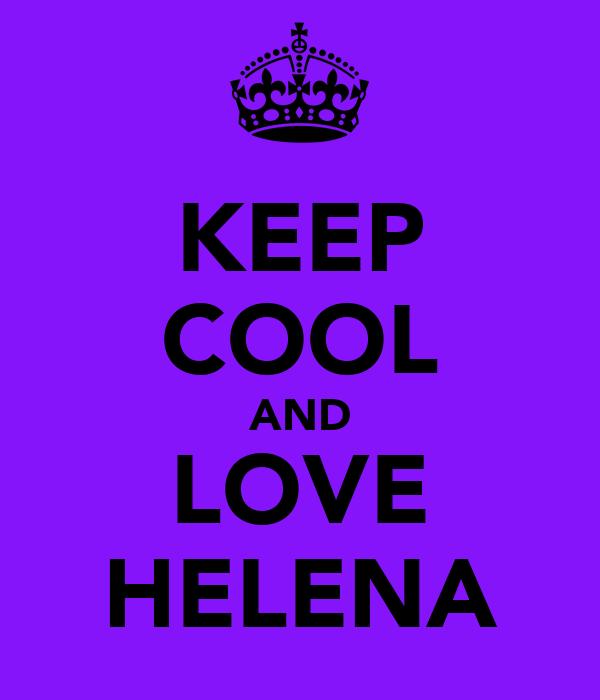 KEEP COOL AND LOVE HELENA
