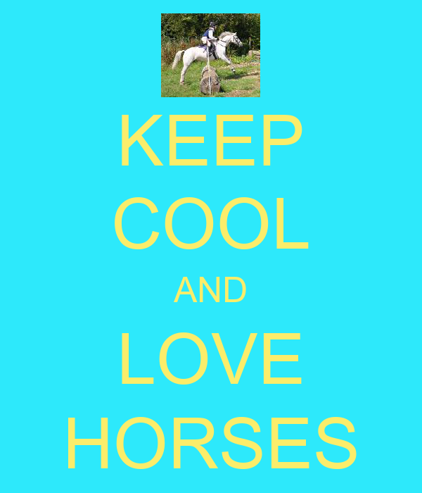KEEP COOL AND LOVE HORSES