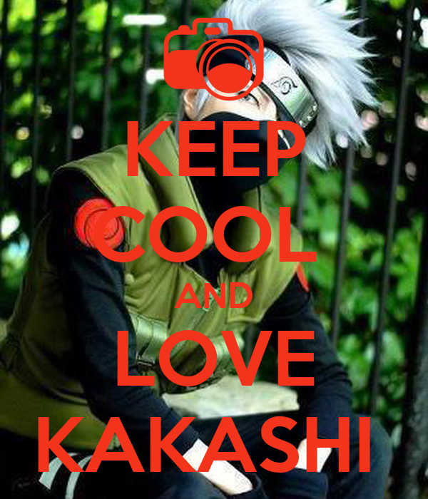 KEEP COOL  AND LOVE KAKASHI