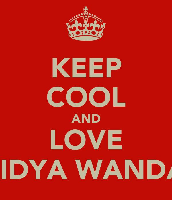KEEP COOL AND LOVE LIDYA WANDA