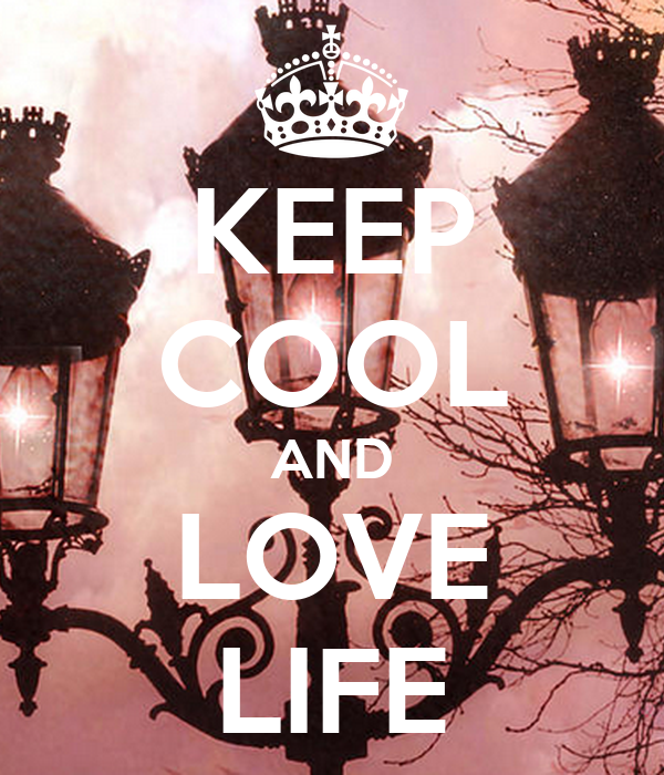 KEEP COOL AND LOVE LIFE