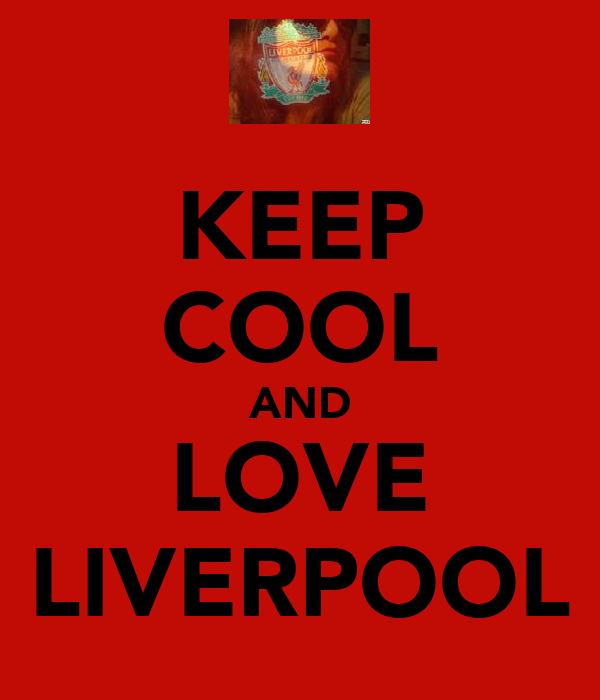 KEEP COOL AND LOVE LIVERPOOL