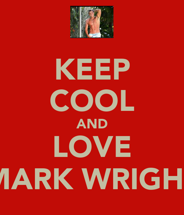 KEEP COOL AND LOVE MARK WRIGHT