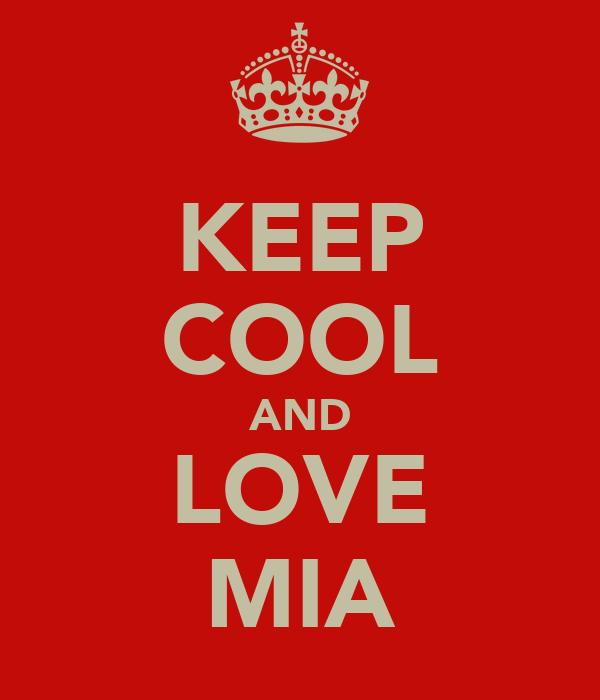KEEP COOL AND LOVE MIA