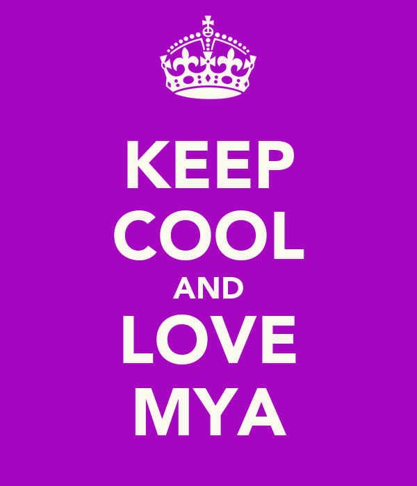 KEEP COOL AND LOVE MYA