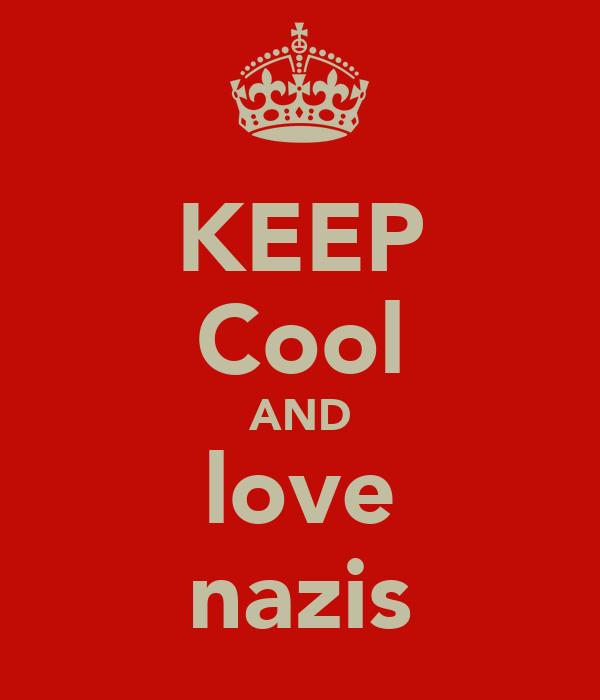KEEP Cool AND love nazis