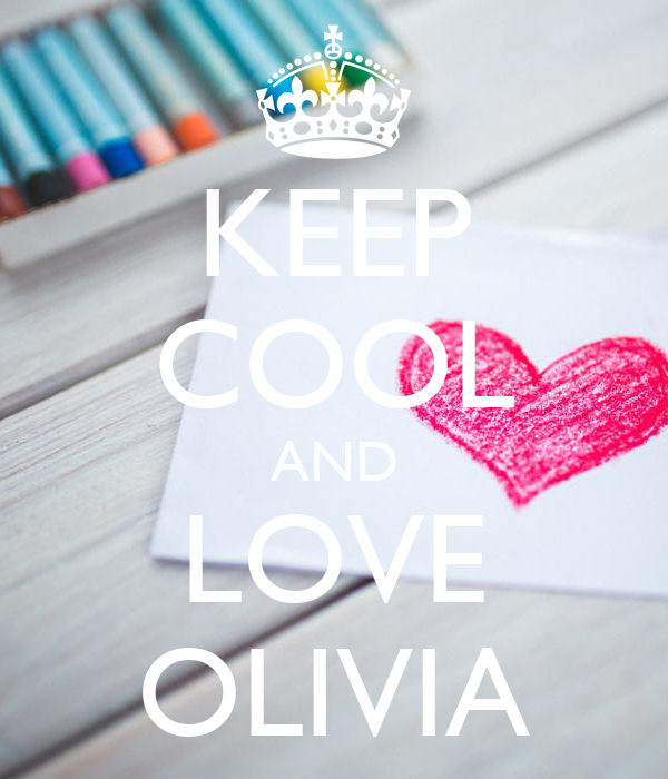 KEEP COOL AND LOVE OLIVIA