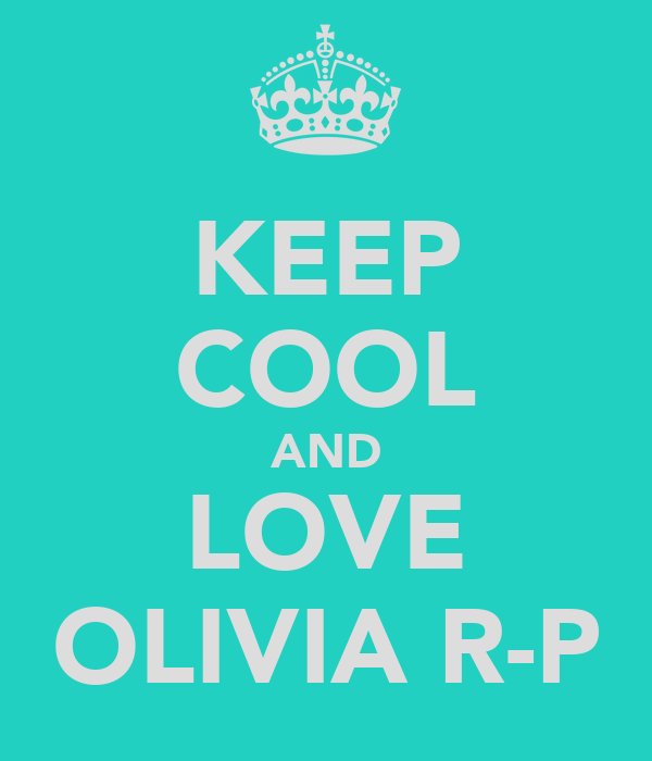 KEEP COOL AND LOVE OLIVIA R-P