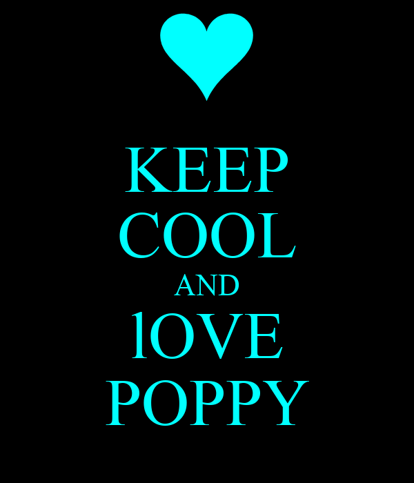KEEP COOL AND lOVE POPPY