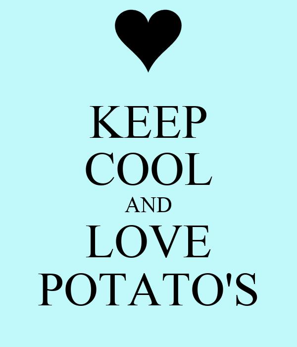KEEP COOL AND LOVE POTATO'S