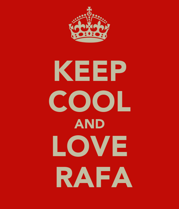 KEEP COOL AND LOVE  RAFA