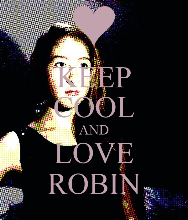KEEP COOL AND LOVE ROBIN