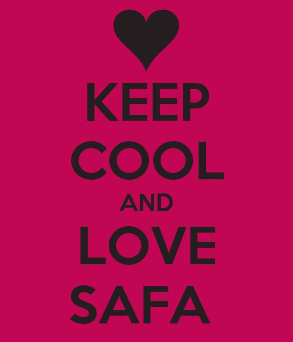 KEEP COOL AND LOVE SAFA